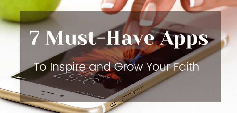 7 Must-Have Apps to Inspire and Grow Your Faith